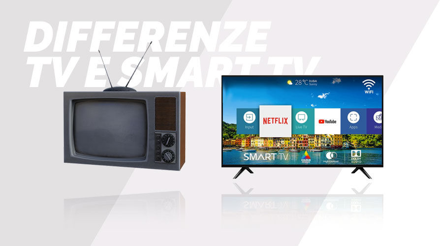 TV e Smart TV tutte le differenze che le contraddistinguono